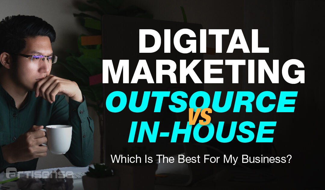 Digital marketing – Outsource VS In-house | Which is the best for my business?