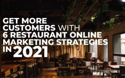 Get More Customers with 6 Restaurant Online Marketing Strategies in 2021