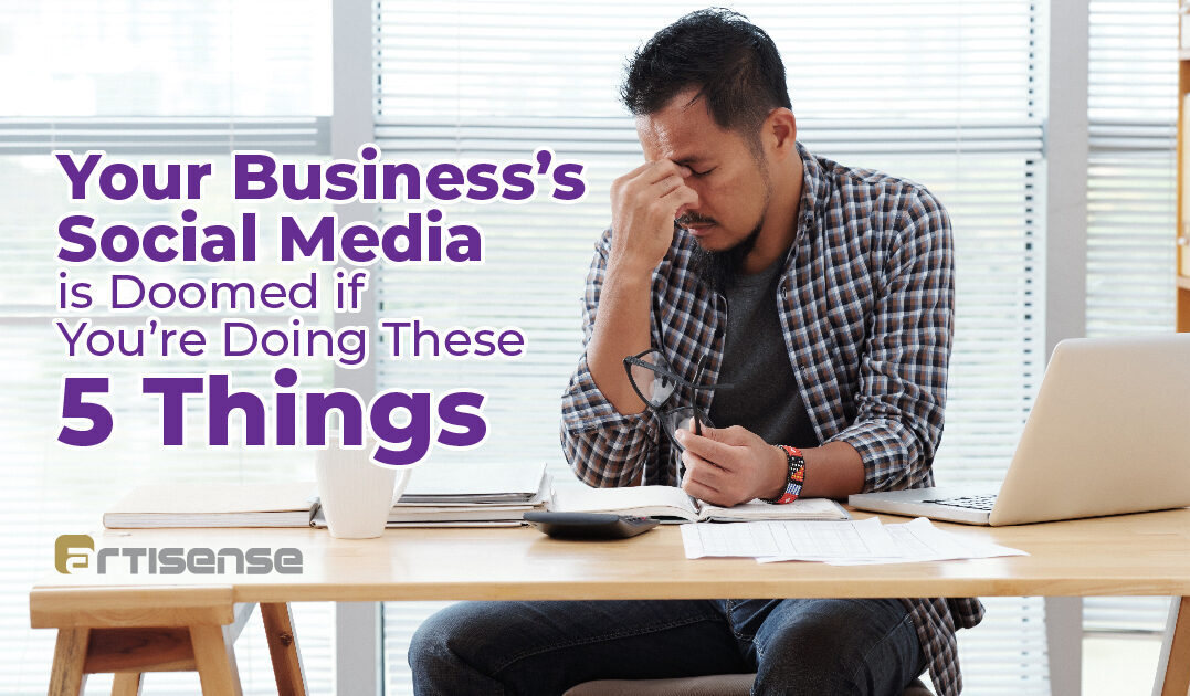 Your Business's Social Media is Doomed if You're Doing These 5 Things